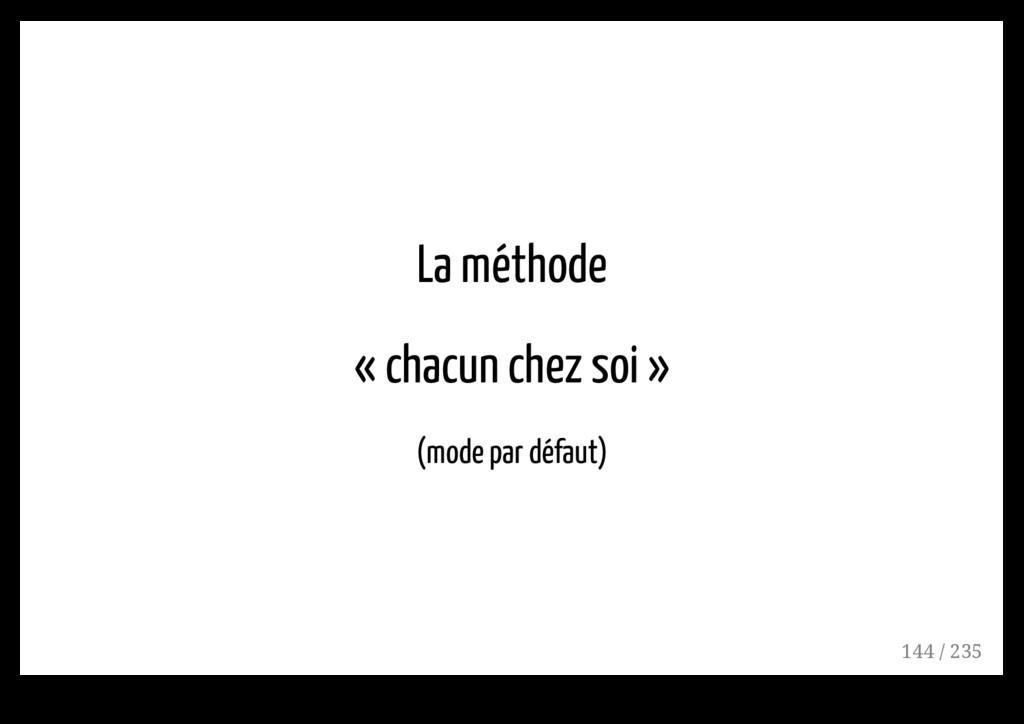 La méthode « chacun chez soi » (mode par défaut...