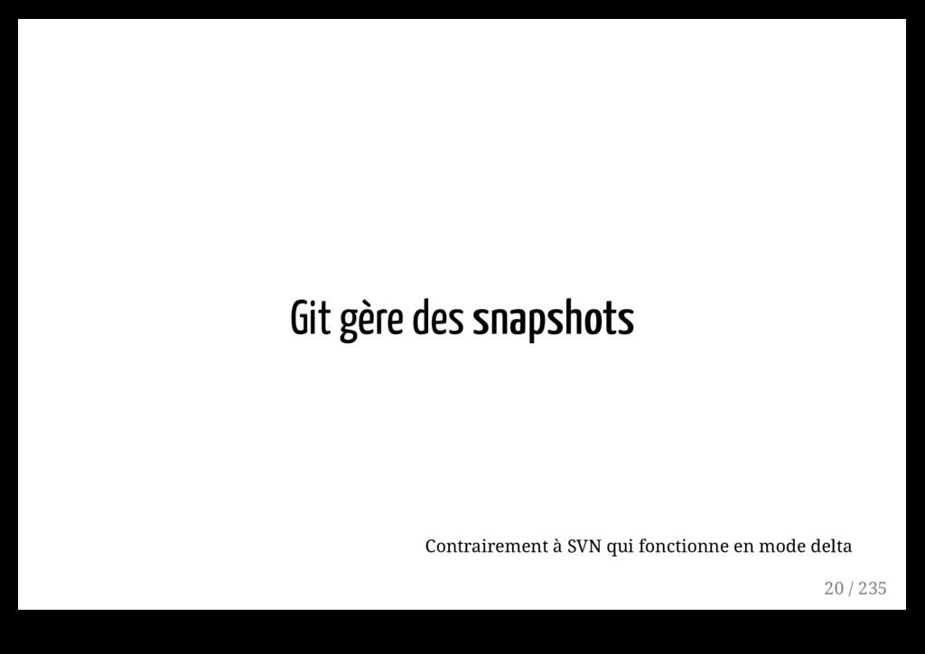 Git gère des snapshots snapshots Contrairement ...