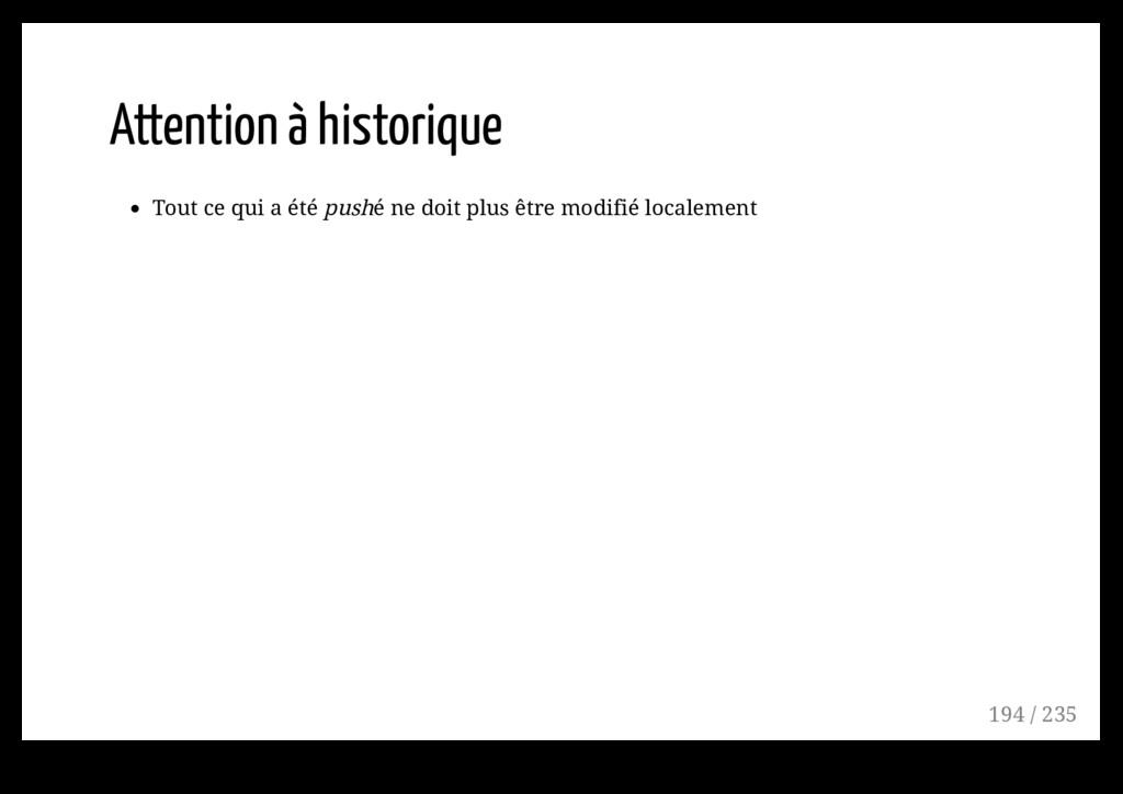 Attention à historique Tout ce qui a été pushé ...