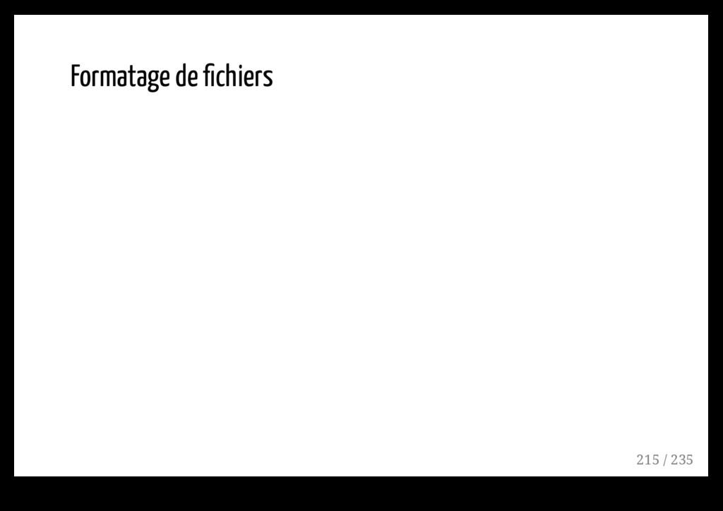 Formatage de fichiers 215 / 235