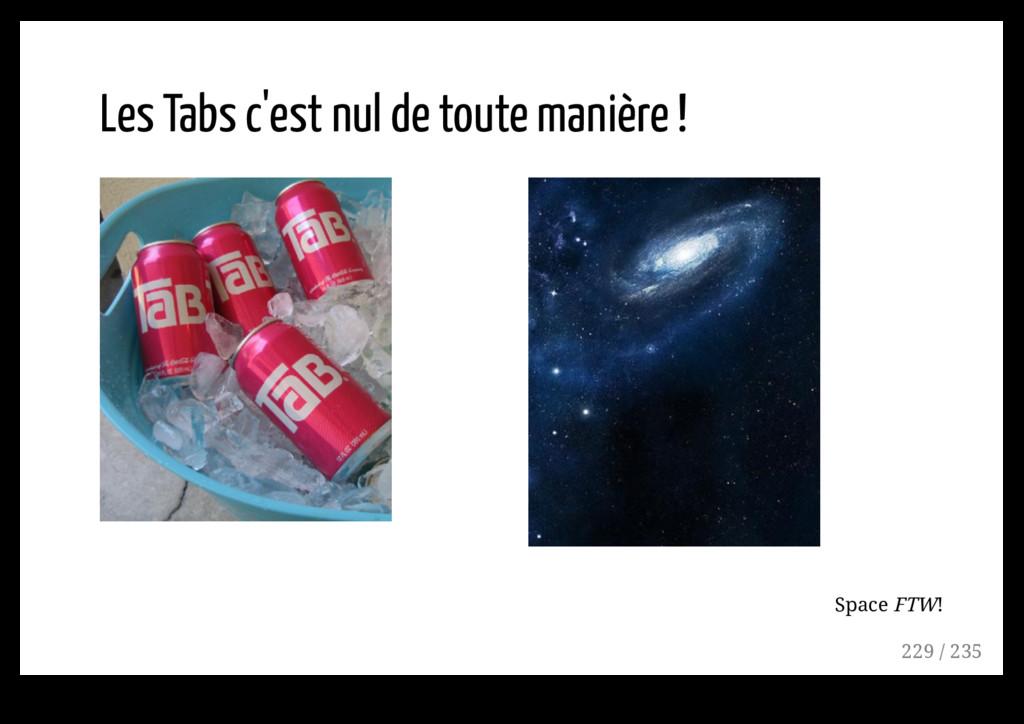 Les Tabs c'est nul de toute manière ! Space FTW...