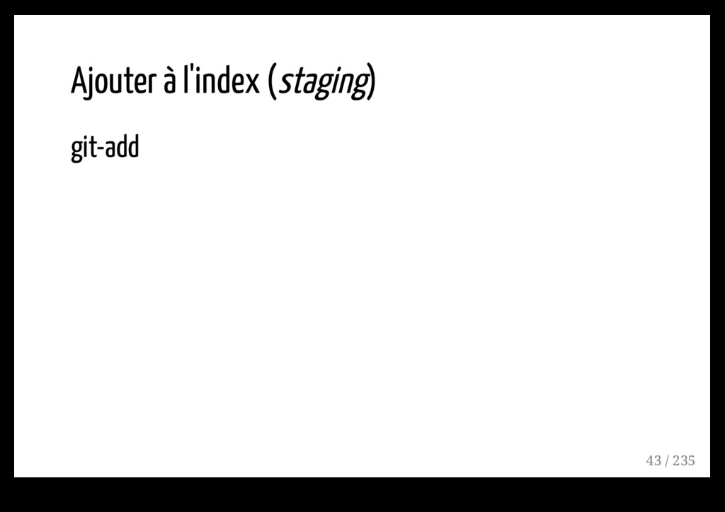Ajouter à l'index (staging) git-add 43 / 235