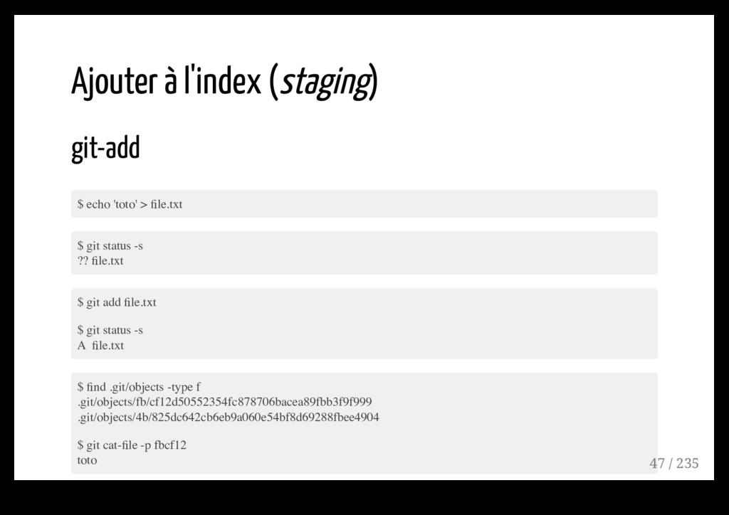 Ajouter à l'index (staging) git-add $ echo 'tot...