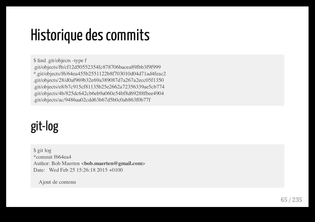 Historique des commits $ find .git/objects -type...