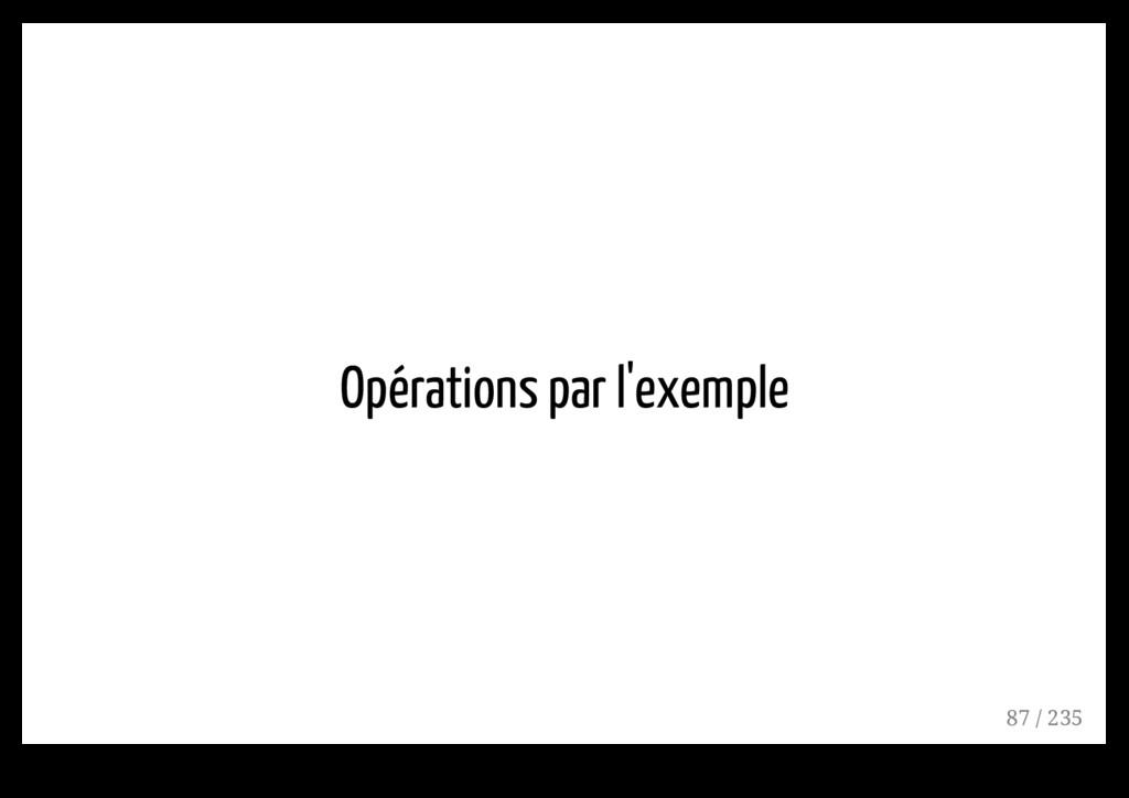 Opérations par l'exemple 87 / 235