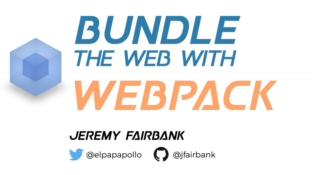 Bundle webpack the web with Jeremy Fairbank @el...