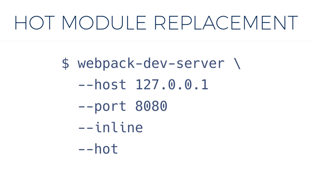 HOT MODULE REPLACEMENT $ webpack-dev-server \ -...
