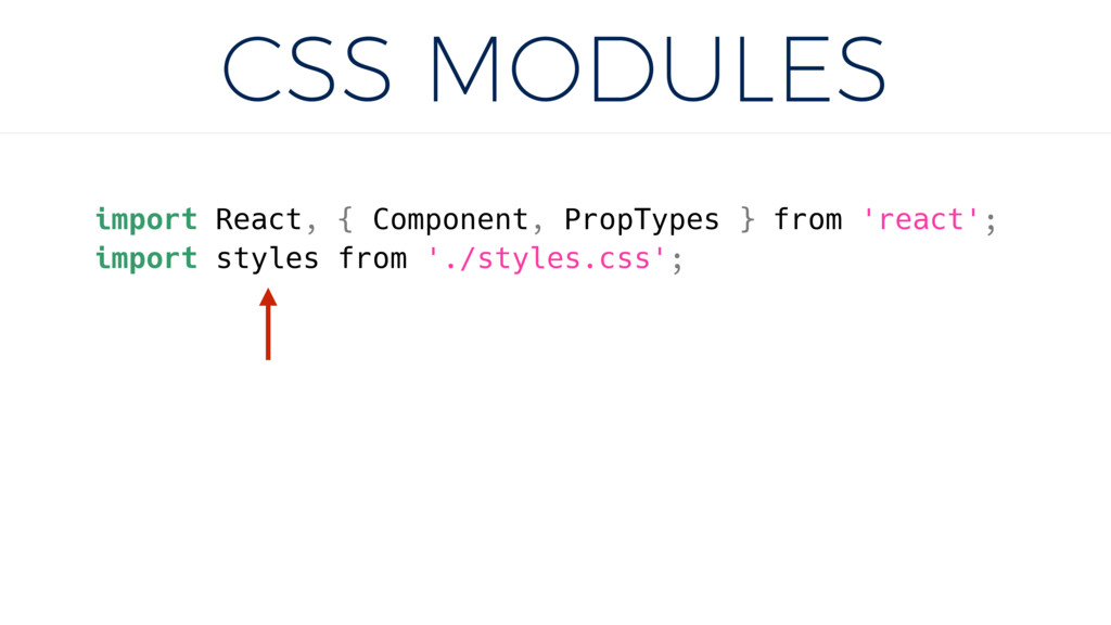 CSS MODULES import React, { Component, PropType...