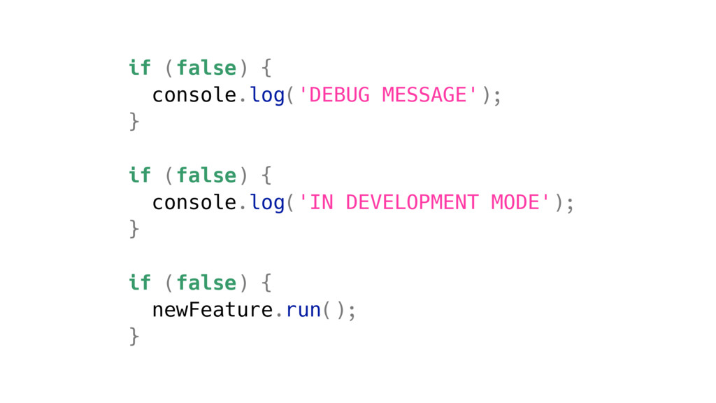 if (false) { console.log('DEBUG MESSAGE'); } if...