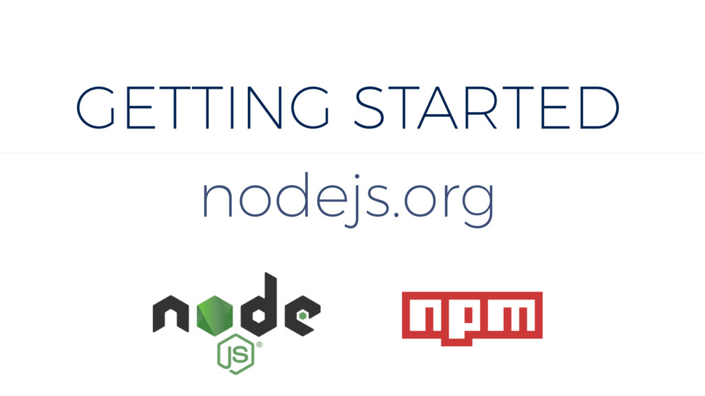 GETTING STARTED nodejs.org