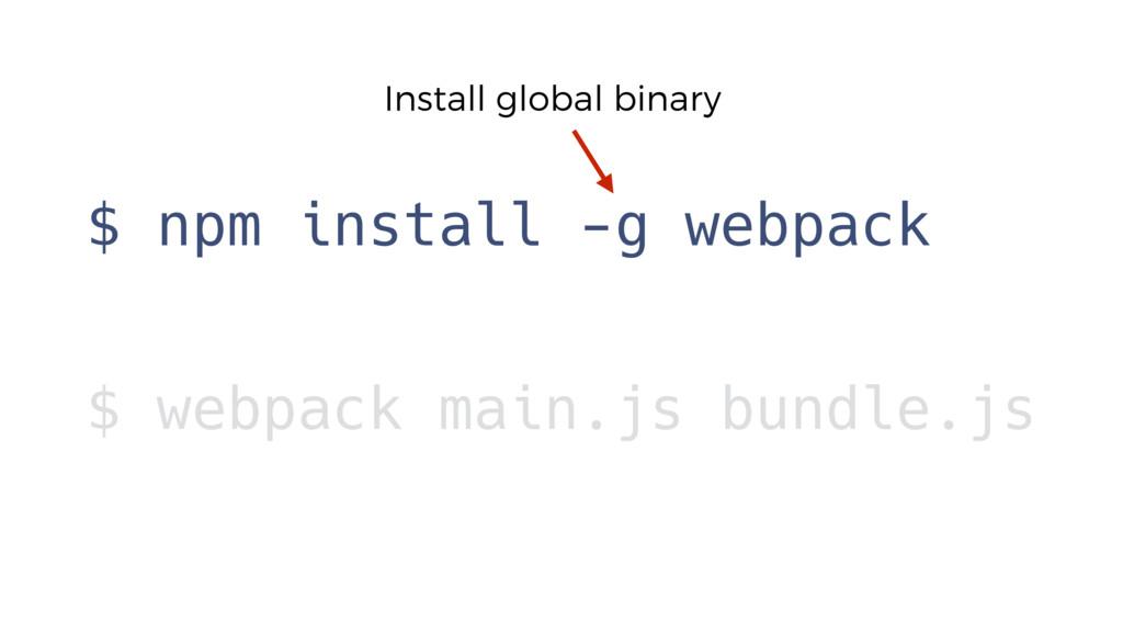 $ npm install -g webpack $ webpack main.js bund...