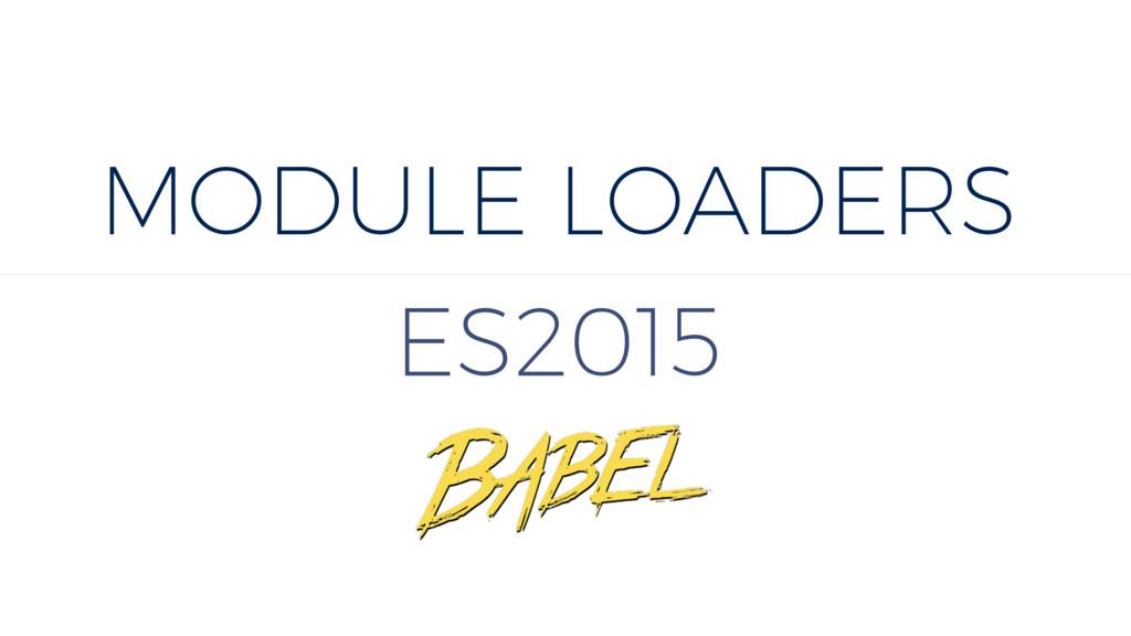 MODULE LOADERS ES2015