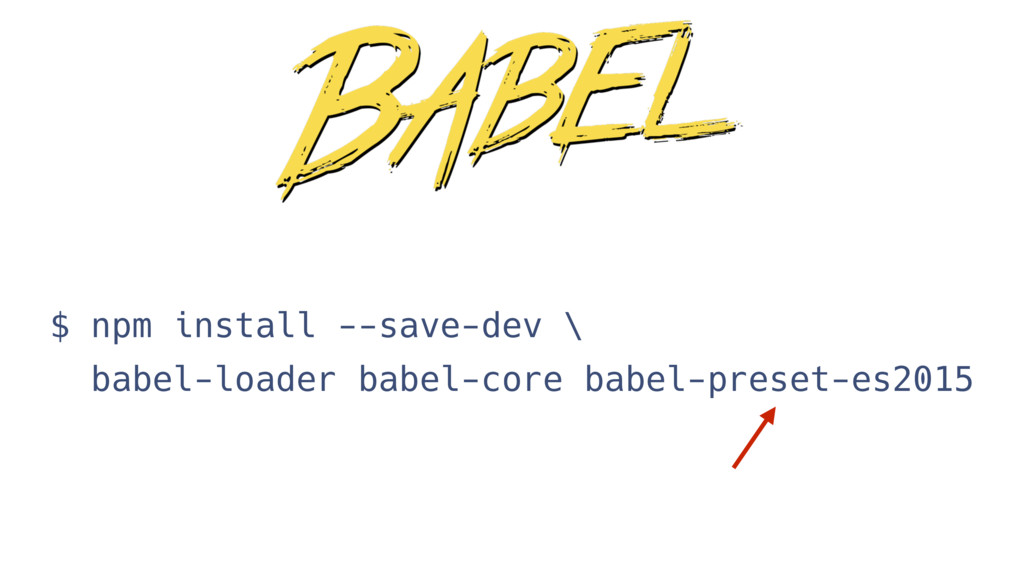 $ npm install --save-dev \ babel-loader babel-c...