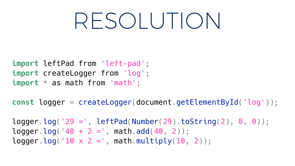 RESOLUTION import leftPad from 'left-pad'; impo...
