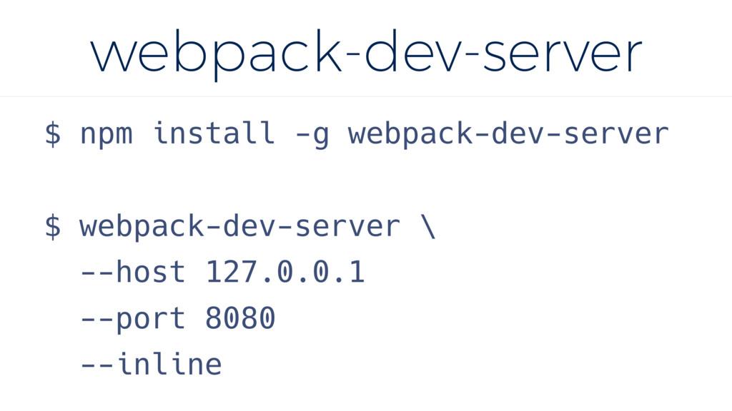 webpack-dev-server $ npm install -g webpack-dev...