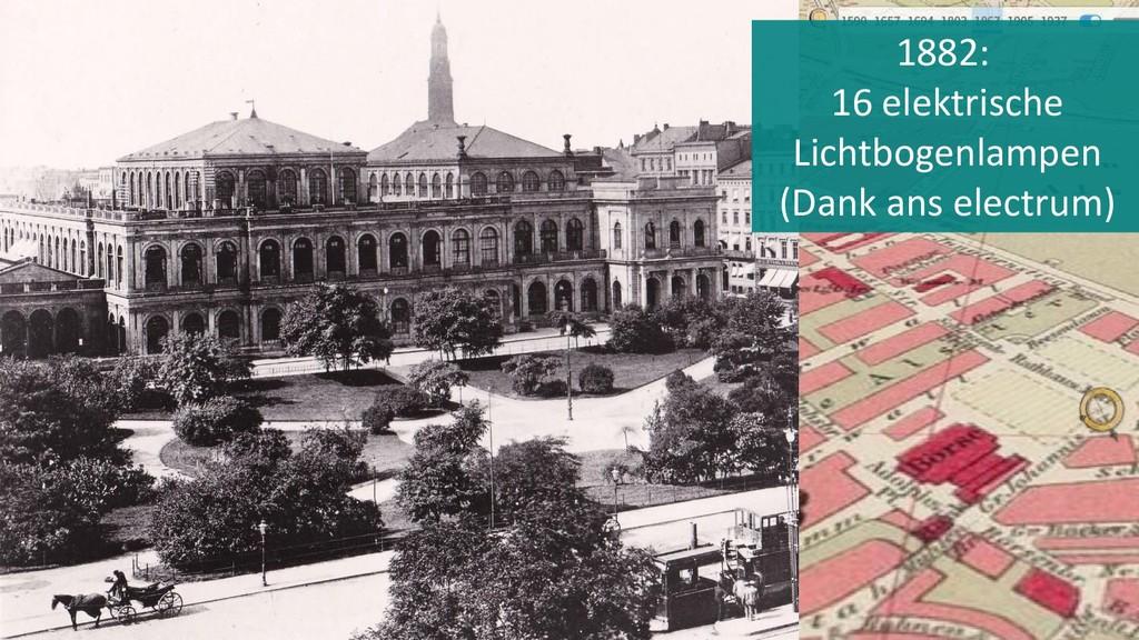 1882: 16 elektrische Lichtbogenlampen (Dank ans...