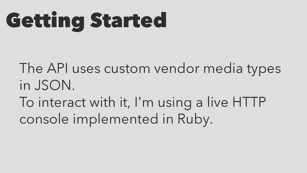 Getting Started The API uses custom vendor medi...