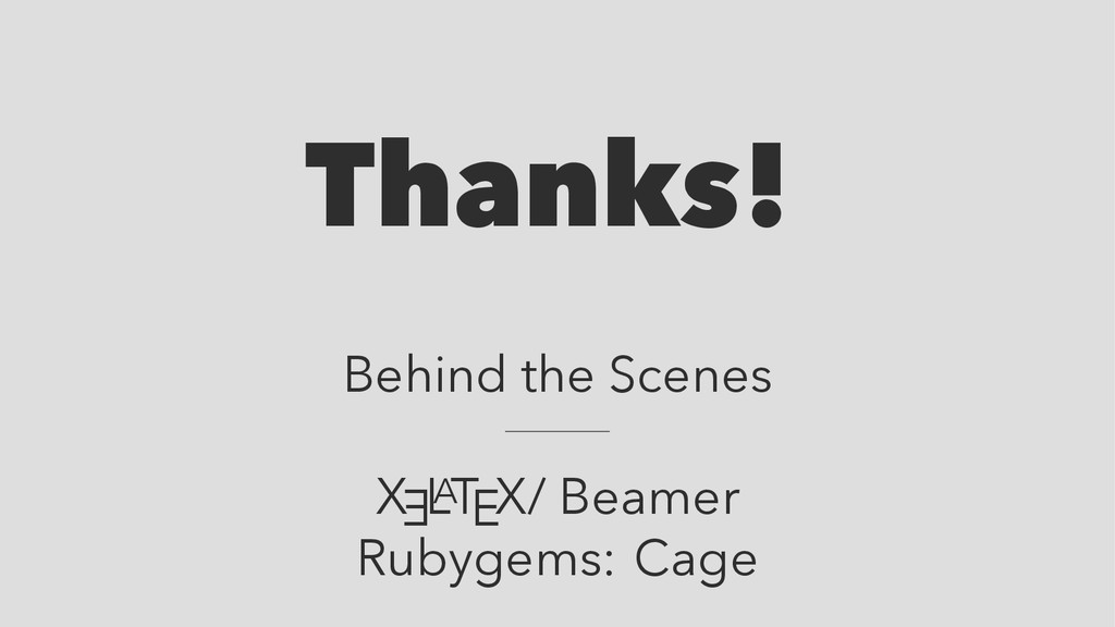 Thanks! Behind the Scenes X E L A TEX/ Beamer R...