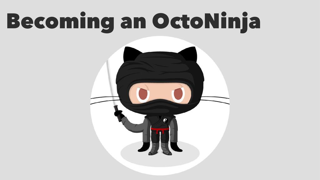 Becoming an OctoNinja