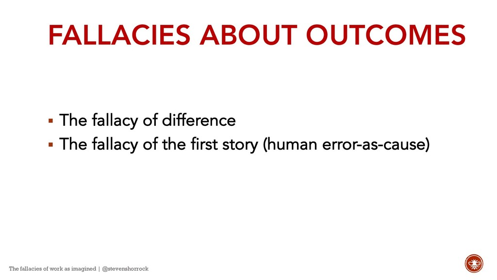 FALLACIES ABOUT OUTCOMES § The fallacy of diffe...
