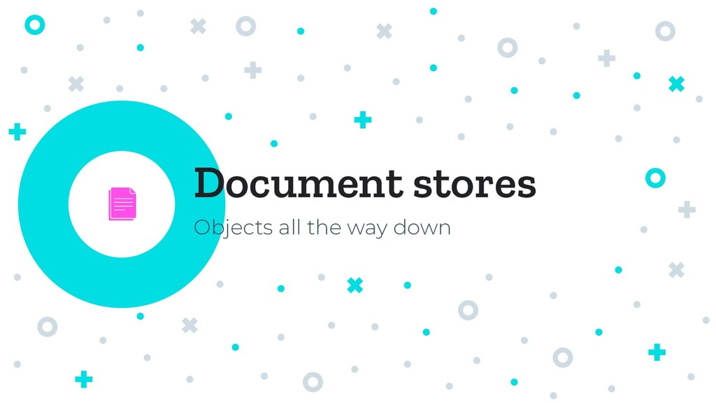 Document stores Objects all the way down