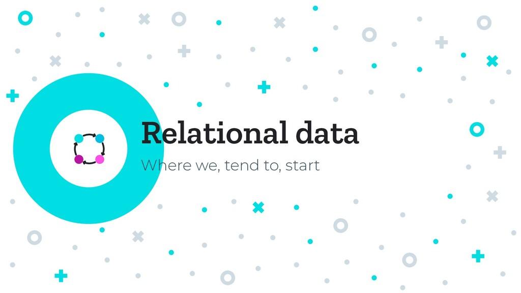 Relational data Where we, tend to, start