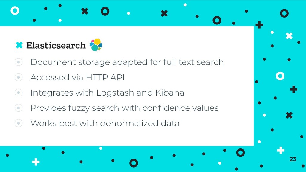 Elasticsearch 23 ⦿ Document storage adapted for...