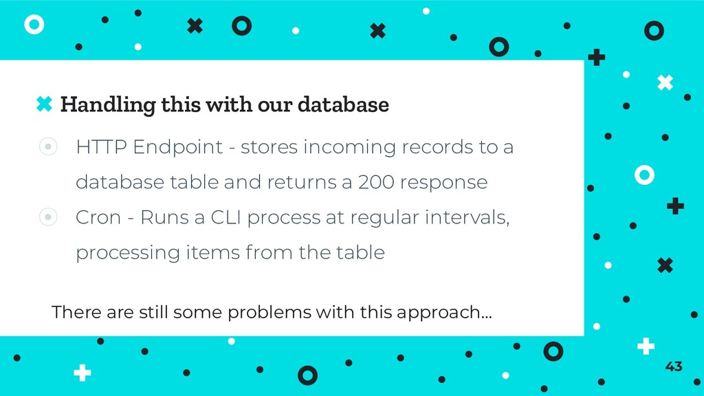 Handling this with our database 43 There are st...