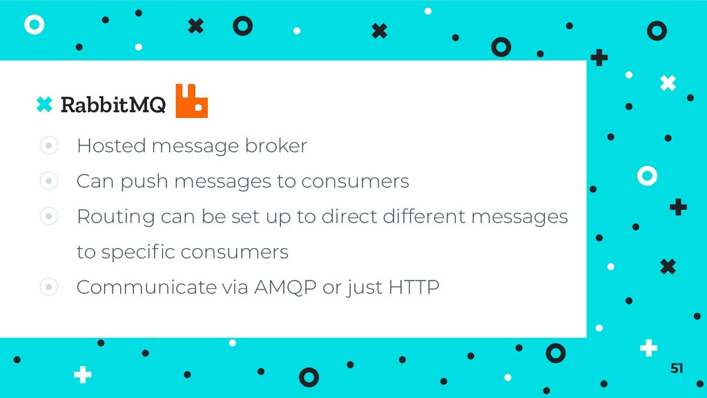 RabbitMQ 51 ⦿ Hosted message broker ⦿ Can push ...