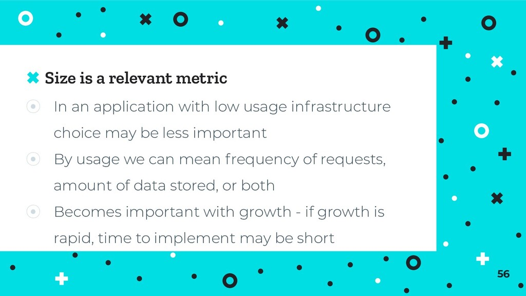 Size is a relevant metric ⦿ In an application w...