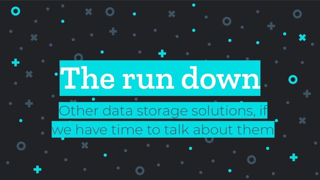 The run down Other data storage solutions, if w...