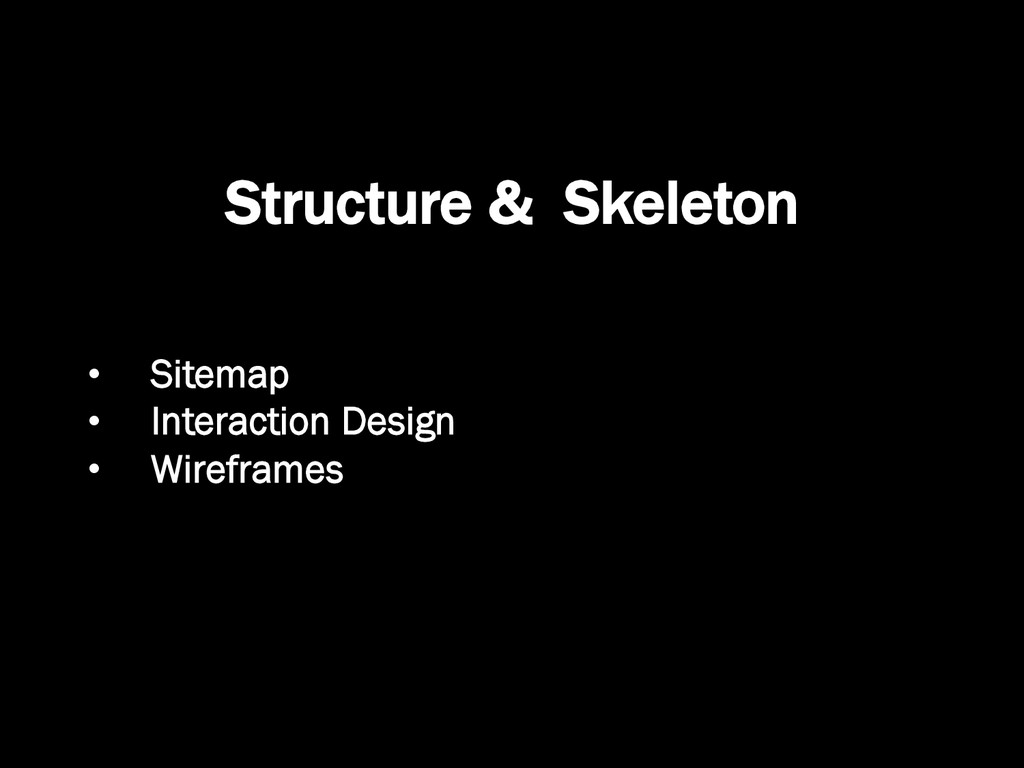 Structure & Skeleton •  Sitemap •  Interaction ...