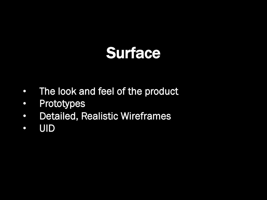Surface •  The look and feel of the product •  ...