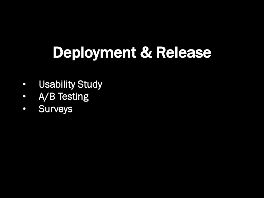 Deployment & Release •  Usability Study •  A/B ...