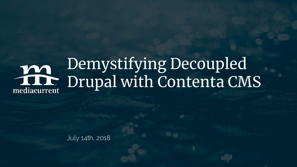 Demystifying Decoupled Drupal with Contenta CMS...