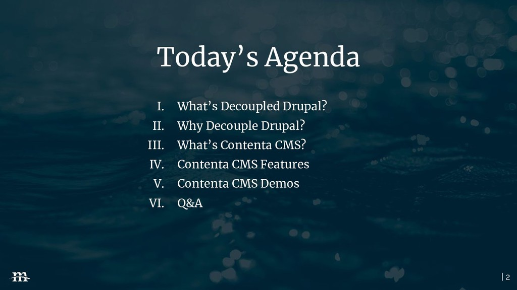 | 2 Today's Agenda I. What's Decoupled Drupal? ...