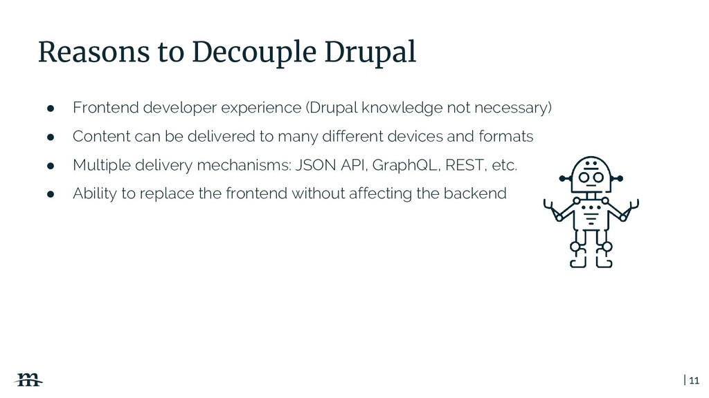 | 11 Reasons to Decouple Drupal ● Frontend deve...