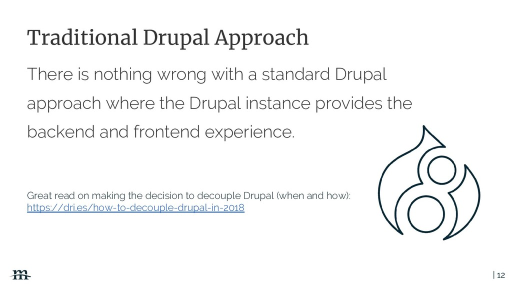 | 12 Traditional Drupal Approach There is nothi...