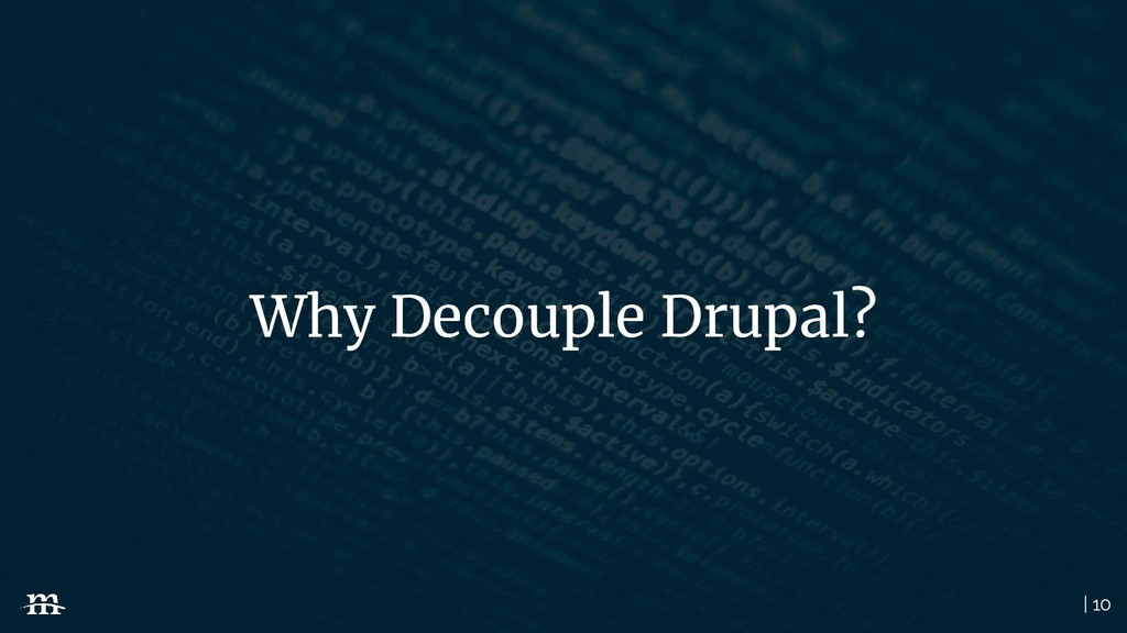 | 10 Why Decouple Drupal?