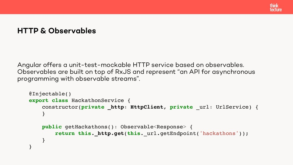 Angular offers a unit-test-mockable HTTP servic...
