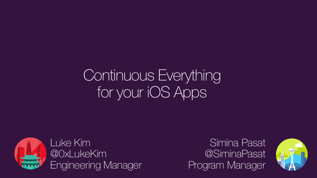 Continuous Everything for your iOS Apps Simina ...