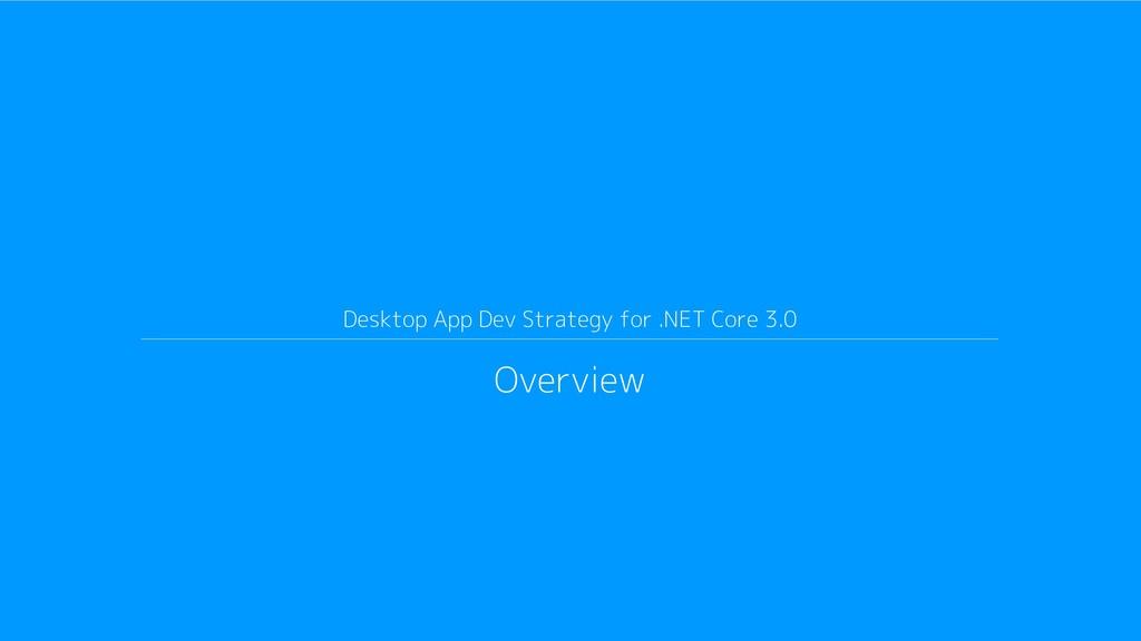 Desktop App Dev Strategy for .NET Core 3.0 Over...