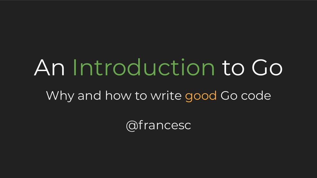 An Introduction to Go Why and how to write good...