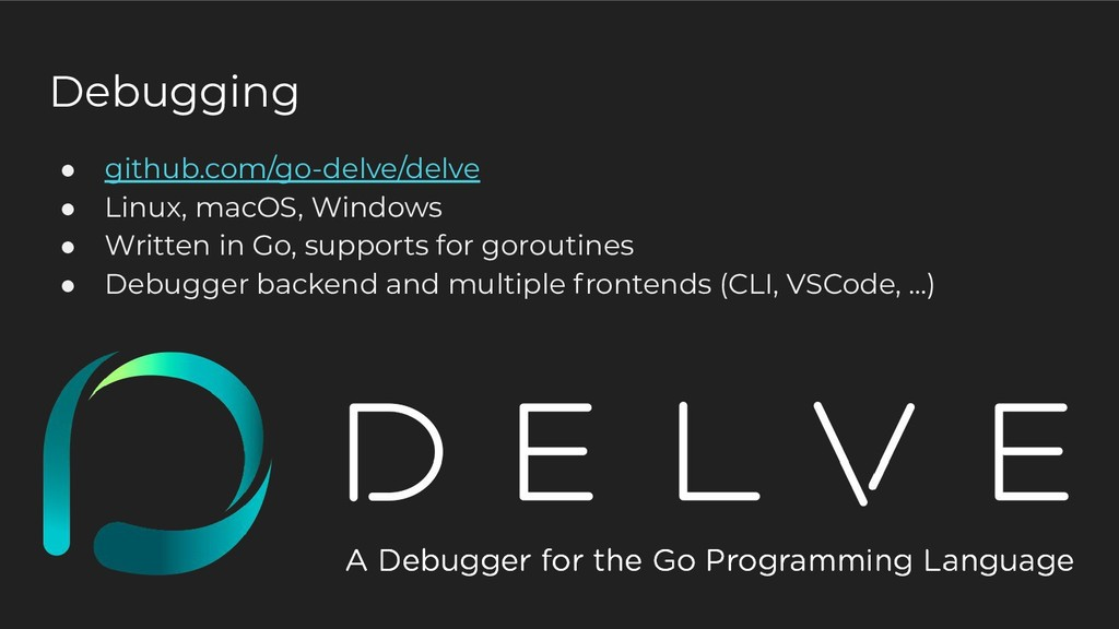 Debugging ● github.com/go-delve/delve ● Linux, ...