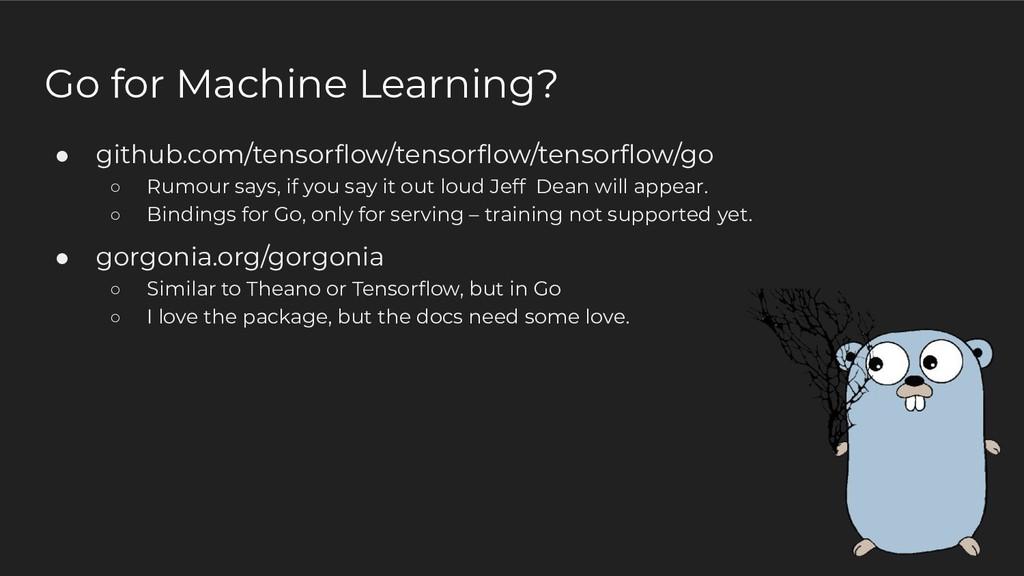 Go for Machine Learning? ● github.com/tensorflow...