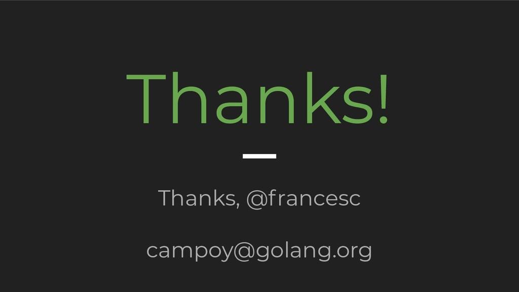 Thanks! Thanks, @francesc campoy@golang.org