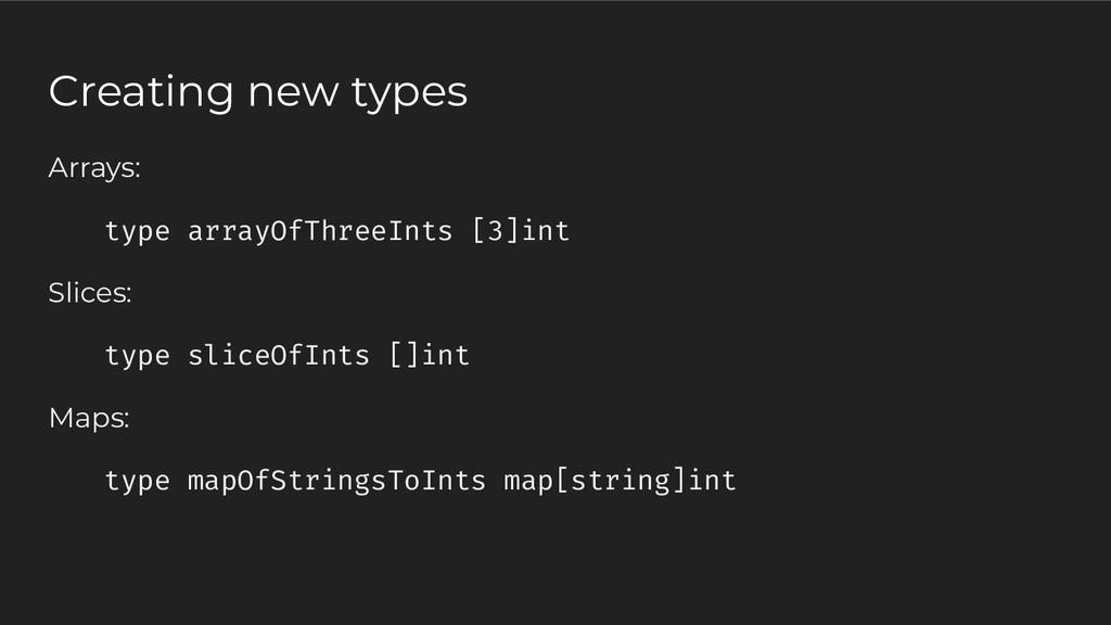 Creating new types Arrays: type arrayOfThreeInt...