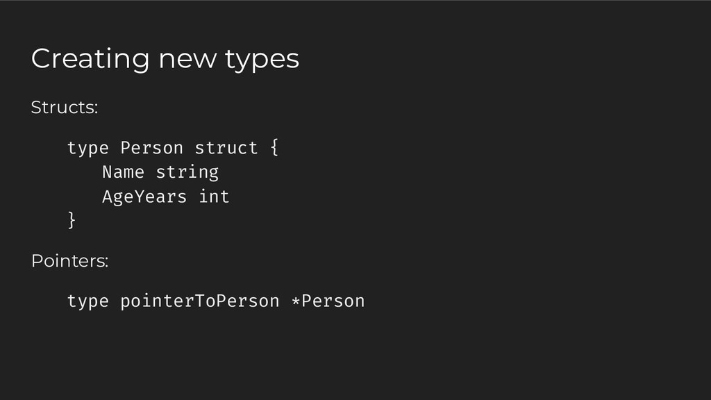 Structs: type Person struct { Name string AgeYe...