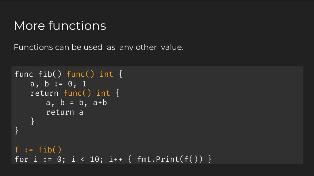 Functions can be used as any other value. More ...