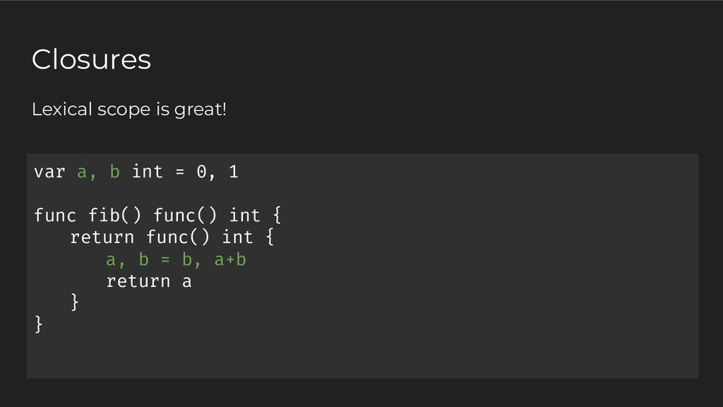 var a, b int = 0, 1 func fib() func() int { ret...